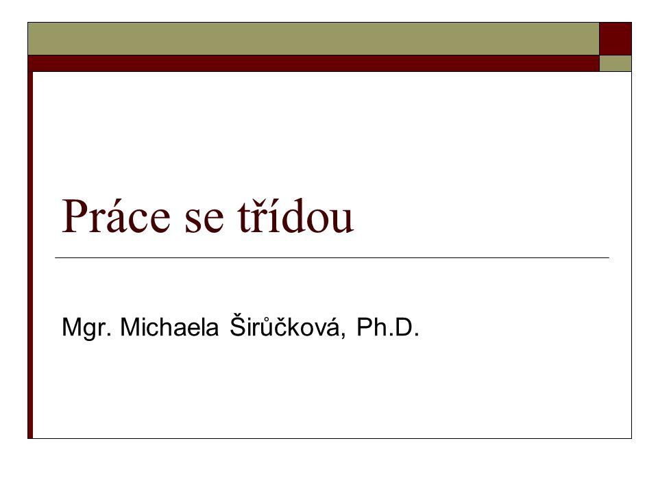 Práce se třídou Mgr. Michaela Širůčková, Ph.D.