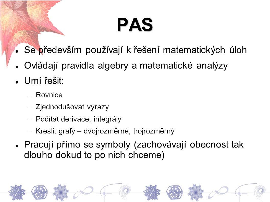 PAS Se především používají k řešení matematických úloh Ovládají pravidla algebry a matematické analýzy Umí řešit:  Rovnice  Zjednodušovat výrazy  Počítat derivace, integrály  Kreslit grafy – dvojrozměrné, trojrozměrný Pracují přímo se symboly (zachovávají obecnost tak dlouho dokud to po nich chceme)
