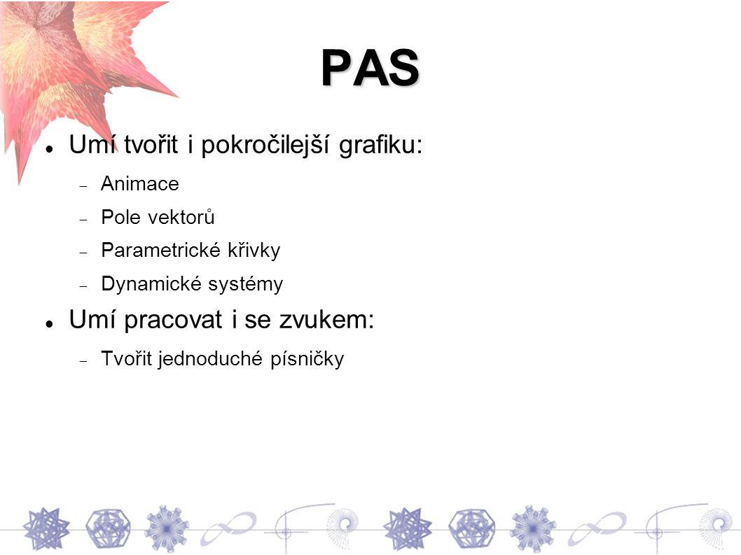 PAS Umí tvořit i pokročilejší grafiku:  Animace  Pole vektorů  Parametrické křivky  Dynamické systémy Umí pracovat i se zvukem:  Tvořit jednoduché písničky