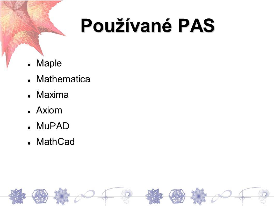 Používané PAS Maple Mathematica Maxima Axiom MuPAD MathCad