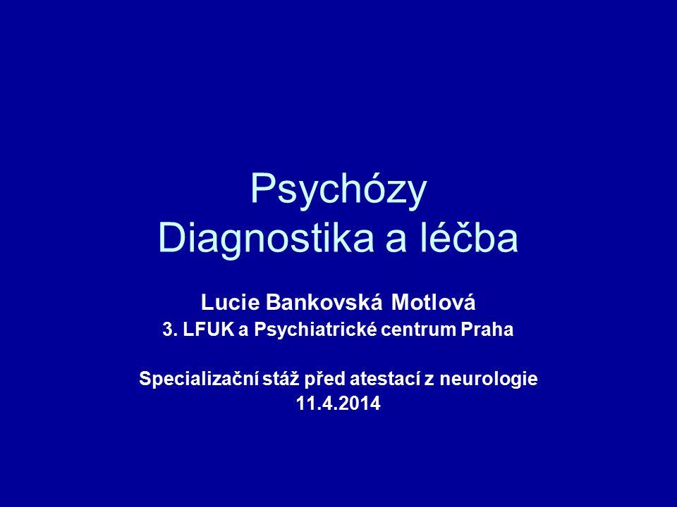 Psychózy Diagnostika a léčba Lucie Bankovská Motlová 3. LFUK a Psychiatrické centrum Praha Specializační stáž před atestací z neurologie 11.4.2014