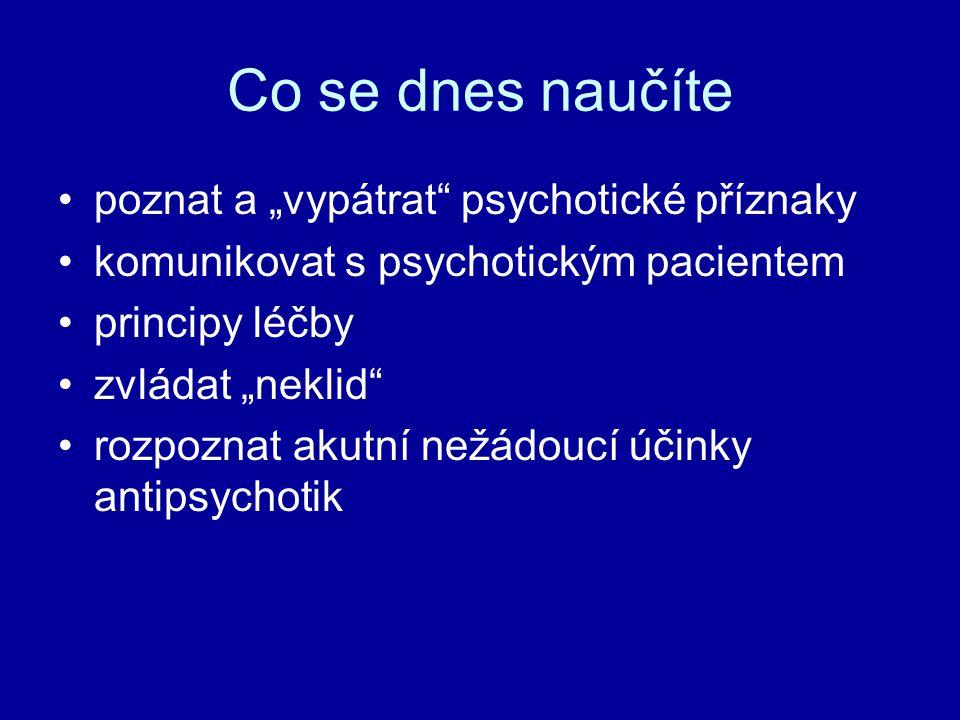 """Co se dnes naučíte poznat a """"vypátrat"""" psychotické příznaky komunikovat s psychotickým pacientem principy léčby zvládat """"neklid"""" rozpoznat akutní nežá"""
