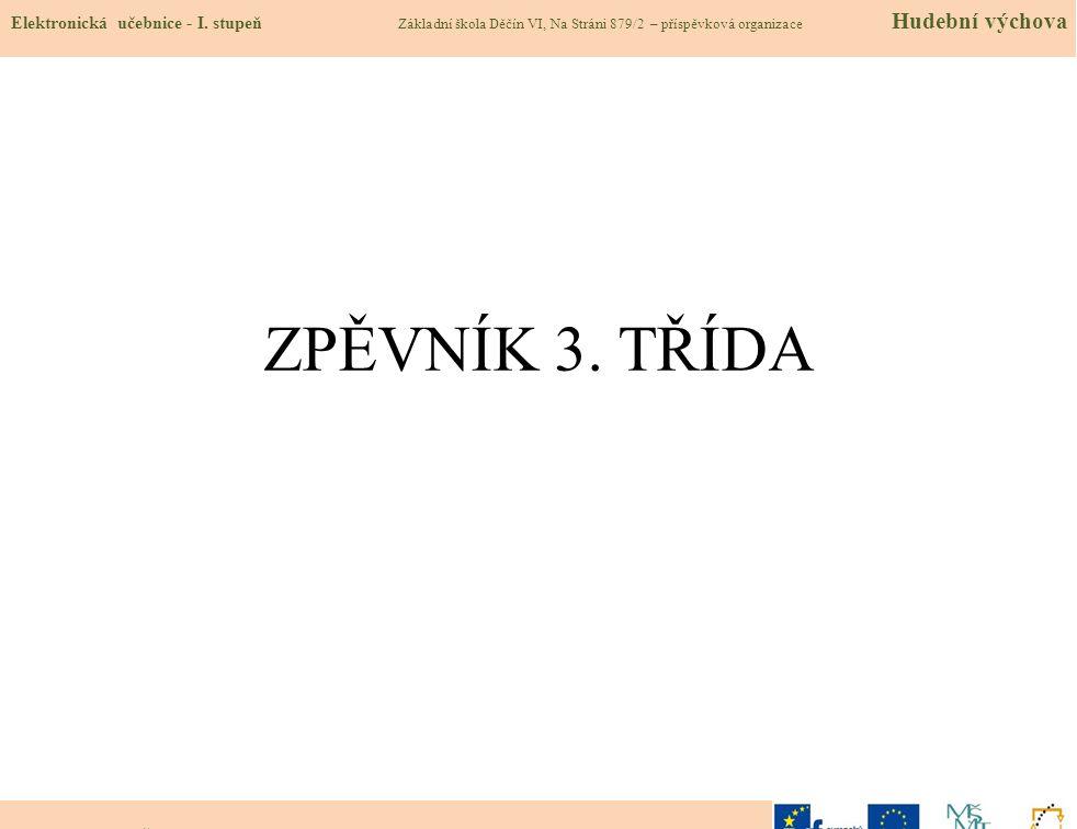 ZPĚVNÍK 3. TŘÍDA Autor: Mgr. Jana Štrbová (zpracovala v programu Sibelius) Elektronická učebnice - I. stupeň Základní škola Děčín VI, Na Stráni 879/2