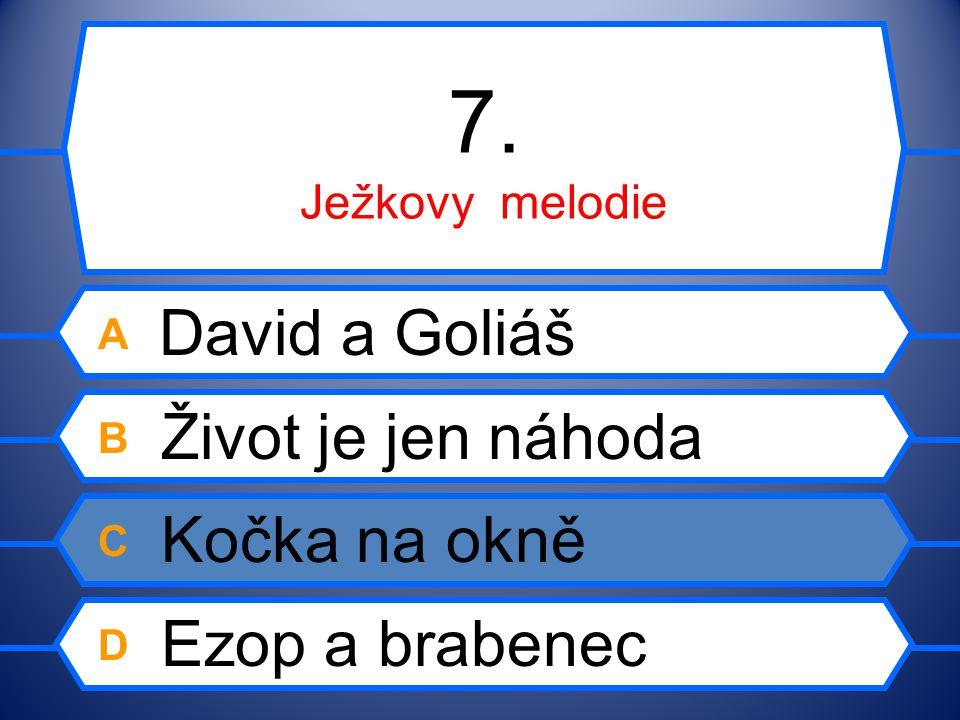 7. Ježkovy melodie A David a Goliáš B Život je jen náhoda C Kočka na okně D Ezop a brabenec
