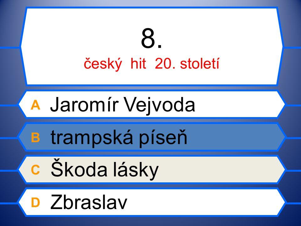 8. český hit 20. století A Jaromír Vejvoda B trampská píseň C Škoda lásky D Zbraslav