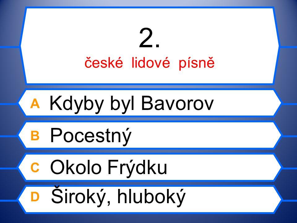 1. české lidové tance A furiant B valčík C skočná D polka