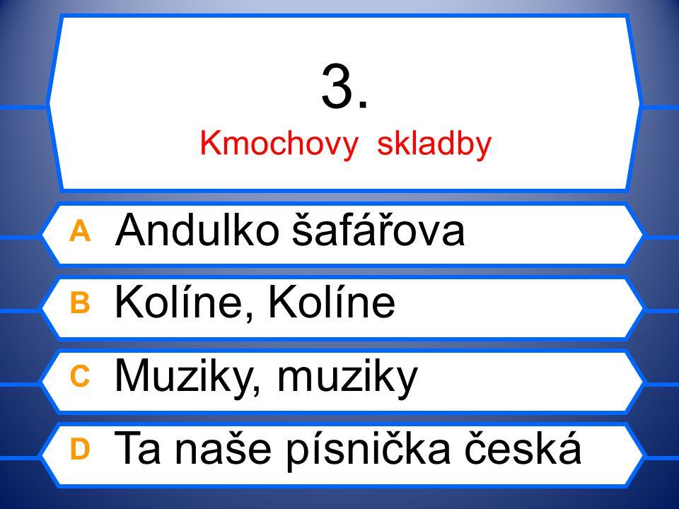 2. české lidové písně A Kdyby byl Bavorov B Pocestný C Okolo Frýdku D Široký, hluboký