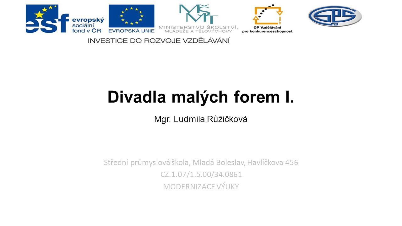 Střední průmyslová škola, Mladá Boleslav, Havlíčkova 456 CZ.1.07/1.5.00/34.0861 MODERNIZACE VÝUKY Divadla malých forem I.