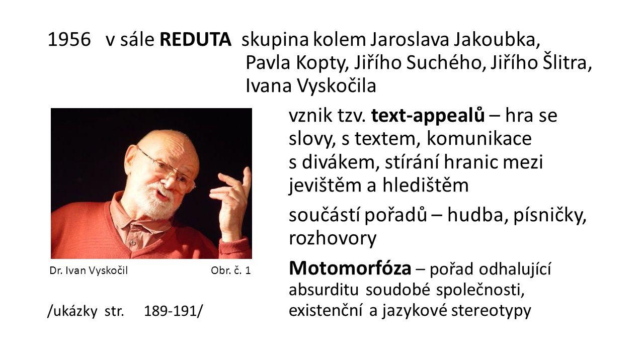 1956 v sále REDUTA skupina kolem Jaroslava Jakoubka, Pavla Kopty, Jiřího Suchého, Jiřího Šlitra, Ivana Vyskočila vznik tzv.