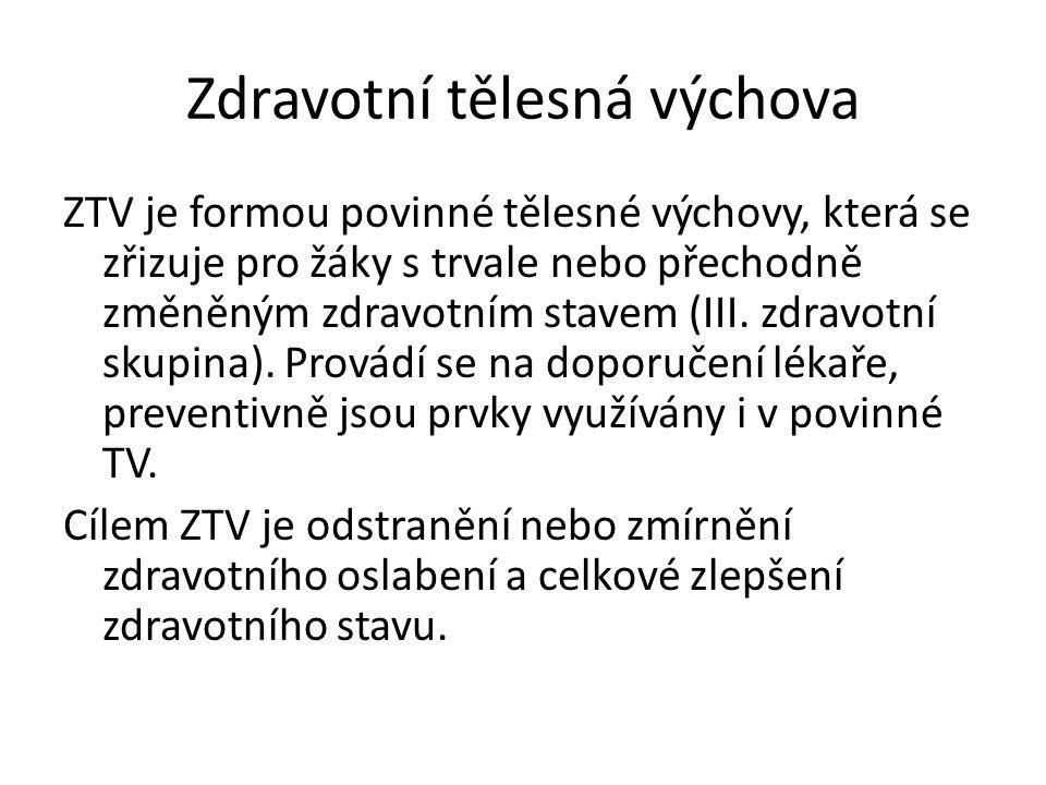Zdravotní tělesná výchova ZTV je formou povinné tělesné výchovy, která se zřizuje pro žáky s trvale nebo přechodně změněným zdravotním stavem (III. zd
