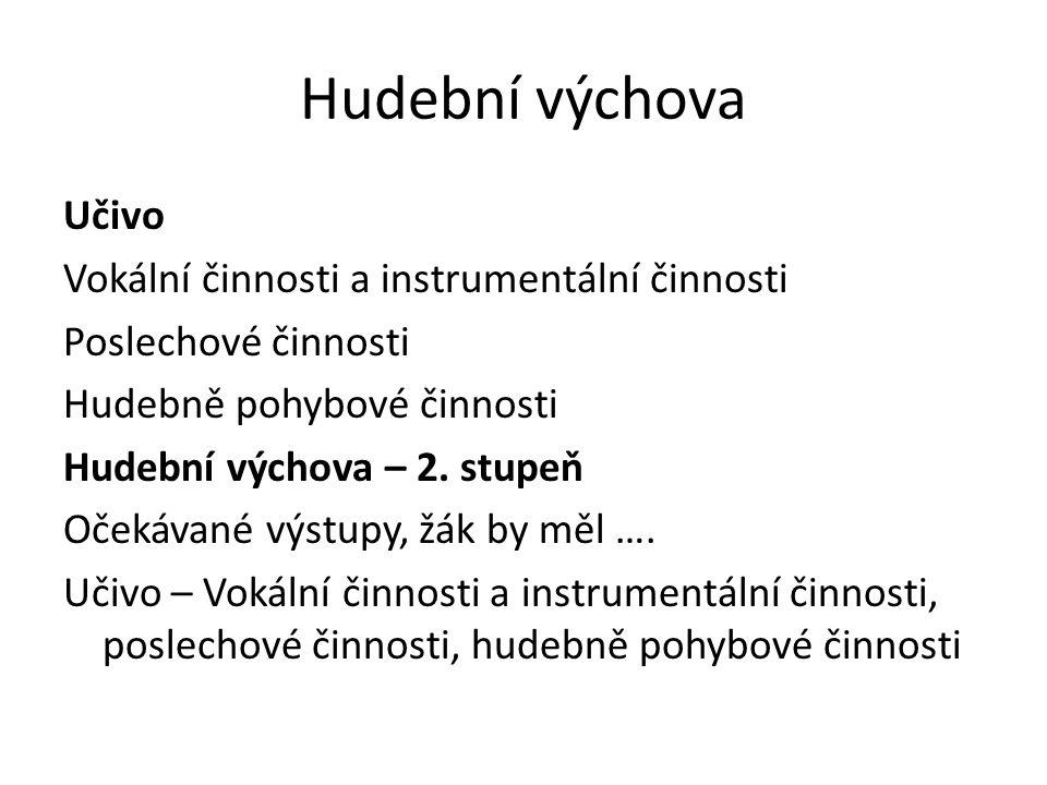 Hudební výchova Učivo Vokální činnosti a instrumentální činnosti Poslechové činnosti Hudebně pohybové činnosti Hudební výchova – 2. stupeň Očekávané v