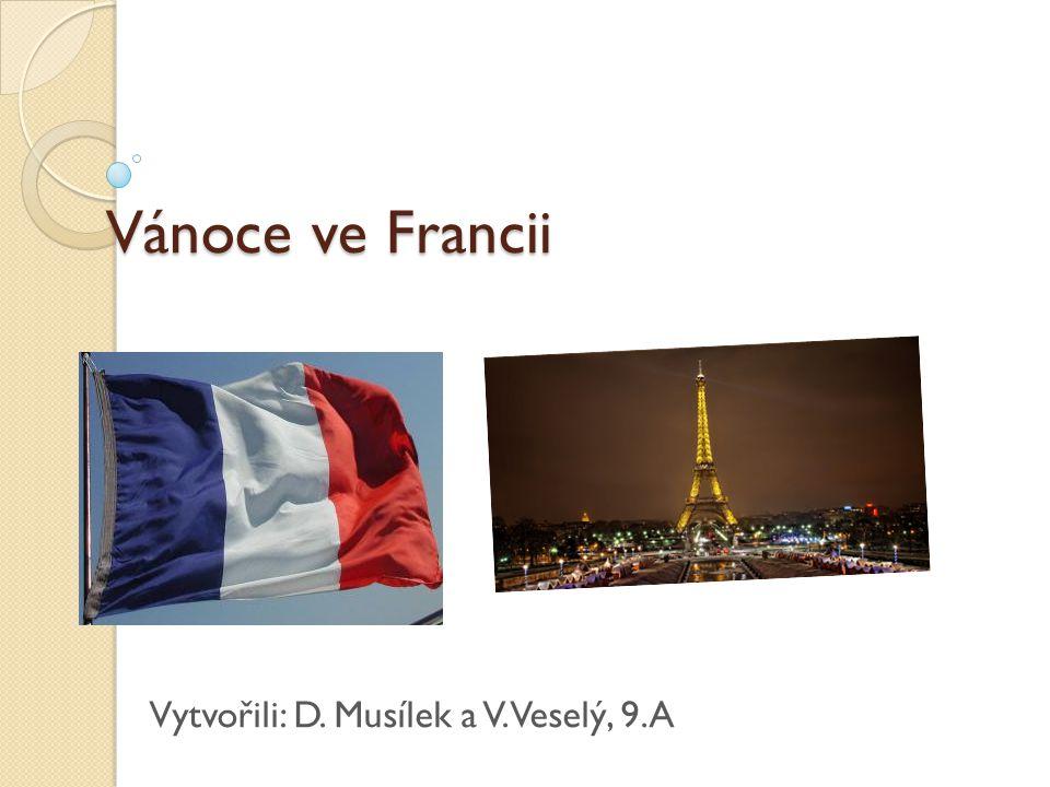 Vánoce ve Francii Vytvořili: D. Musílek a V. Veselý, 9.A