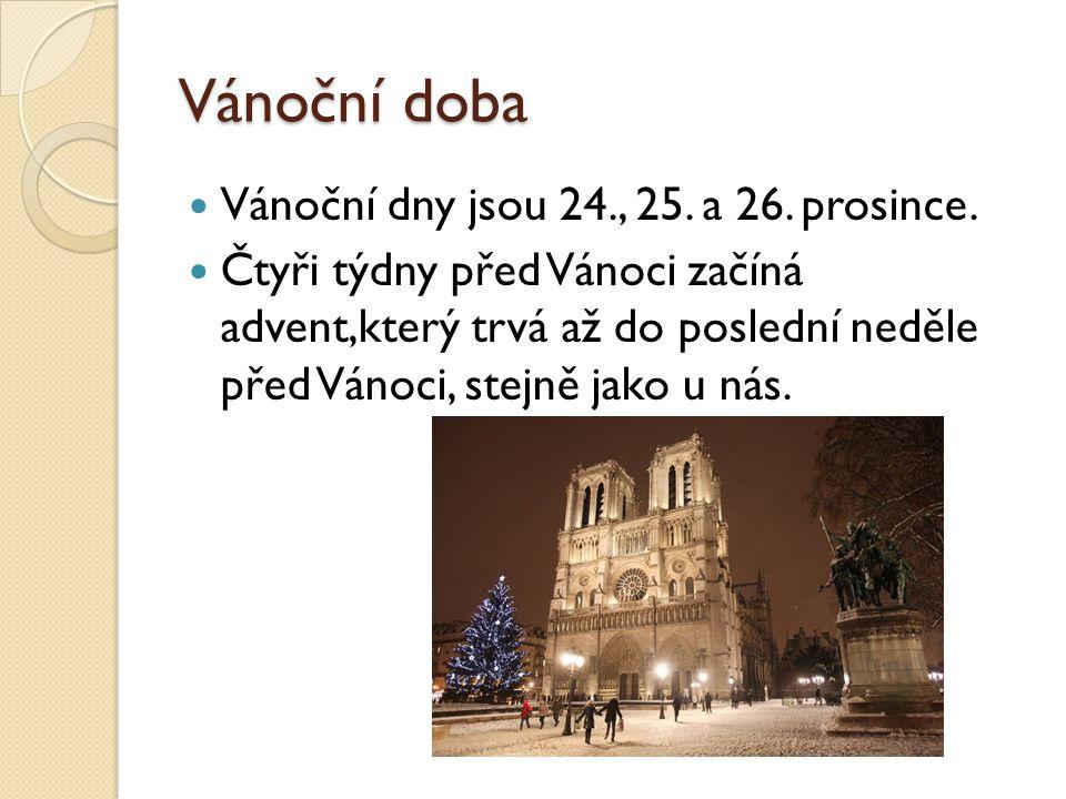 Vánoční doba Vánoční dny jsou 24., 25. a 26. prosince. Čtyři týdny před Vánoci začíná advent,který trvá až do poslední neděle před Vánoci, stejně jako