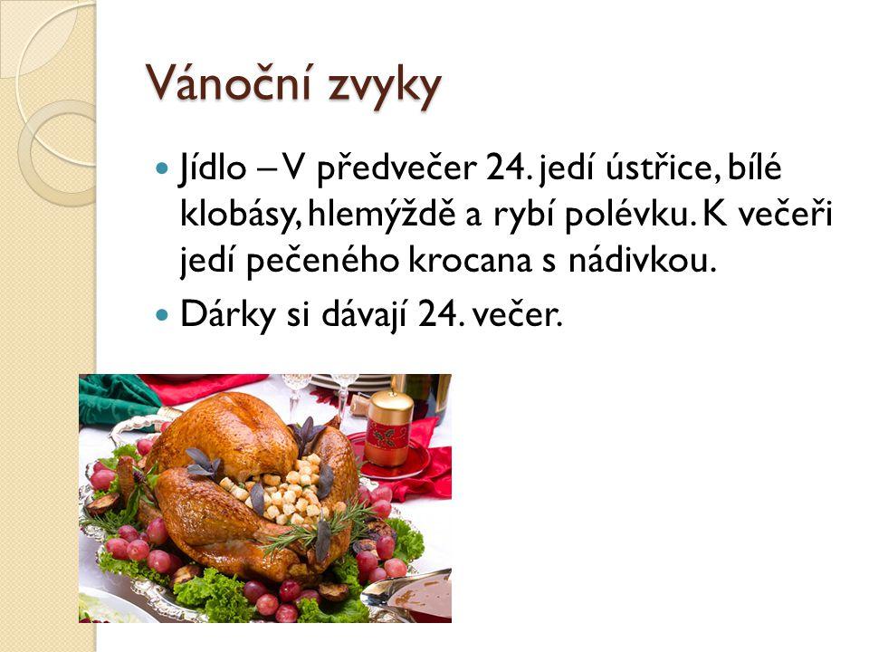 Vánoční zvyky Jídlo – V předvečer 24. jedí ústřice, bílé klobásy, hlemýždě a rybí polévku. K večeři jedí pečeného krocana s nádivkou. Dárky si dávají