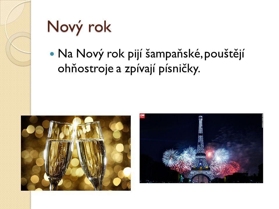 Nový rok Na Nový rok pijí šampaňské, pouštějí ohňostroje a zpívají písničky.