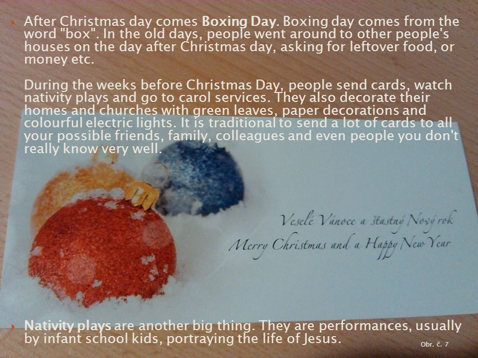  After Christmas day comes Boxing Day. Boxing day comes from the word