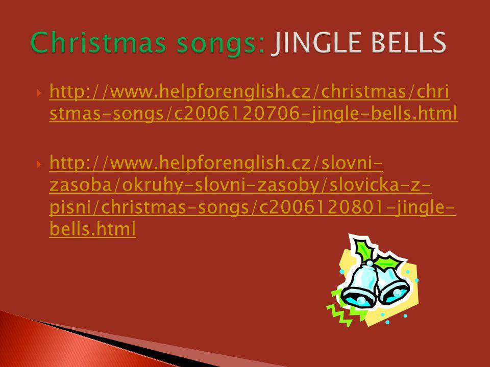  http://www.helpforenglish.cz/christmas/chri stmas-songs/c2006120706-jingle-bells.html http://www.helpforenglish.cz/christmas/chri stmas-songs/c20061