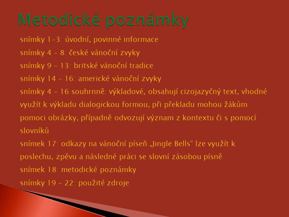 snímky 1-3: úvodní, povinné informace snímky 4 – 8: české vánoční zvyky snímky 9 – 13: britské vánoční tradice snímky 14 – 16: americké vánoční zvyky