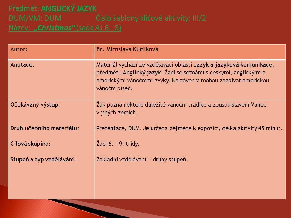 Autor:Bc. Miroslava Kutílková Anotace: Materiál vychází ze vzdělávací oblasti Jazyk a jazyková komunikace, předmětu Anglický jazyk. Žáci se seznámí s