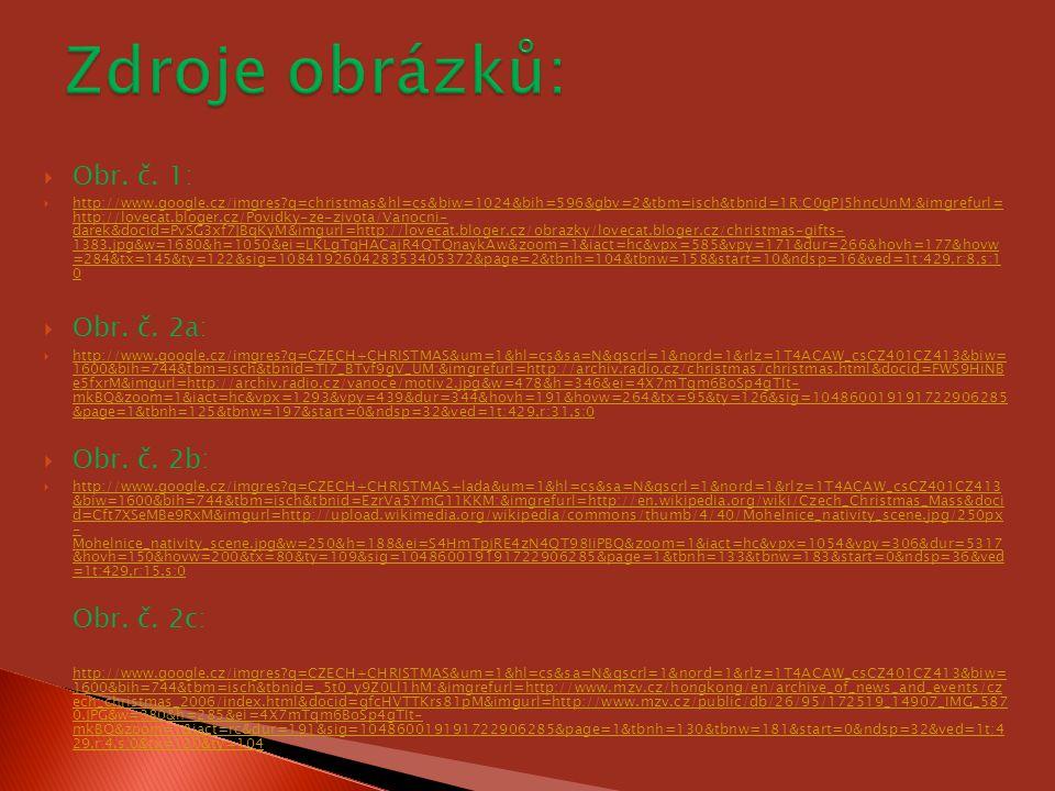  Obr. č. 1:  http://www.google.cz/imgres?q=christmas&hl=cs&biw=1024&bih=596&gbv=2&tbm=isch&tbnid=1R:C0gPJ5hncUnM:&imgrefurl= http://lovecat.bloger.c