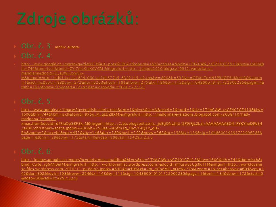  Obr. č. 3: archiv autora  Obr. č. 4:  http://www.google.cz/imgres?q=zlat%C3%A9+pras%C3%A1tko&um=1&hl=cs&sa=N&rlz=1T4ACAW_csCZ401CZ413&biw=1600&b i