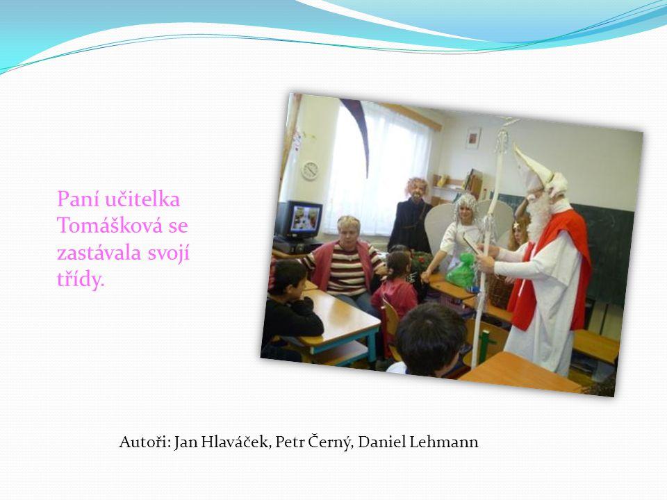Paní učitelka Tomášková se zastávala svojí třídy. Autoři: Jan Hlaváček, Petr Černý, Daniel Lehmann