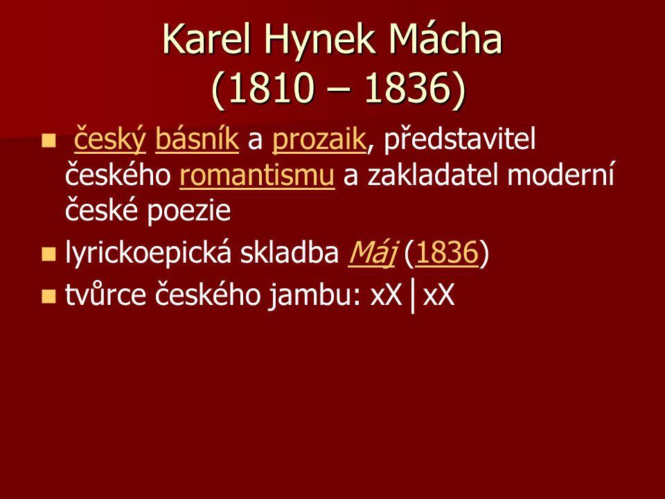 Karel Hynek Mácha (1810 – 1836) český básník a prozaik, představitel českého romantismu a zakladatel moderní české poeziečeskýbásníkprozaikromantismu