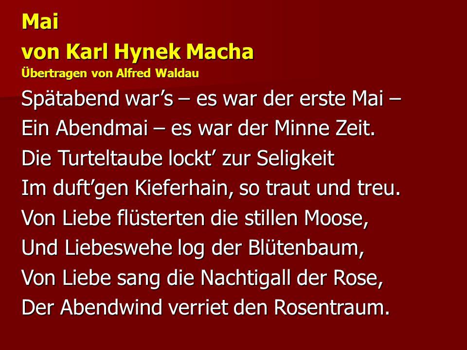 Mai von Karl Hynek Macha Übertragen von Alfred Waldau Spätabend war's – es war der erste Mai – Ein Abendmai – es war der Minne Zeit. Die Turteltaube l