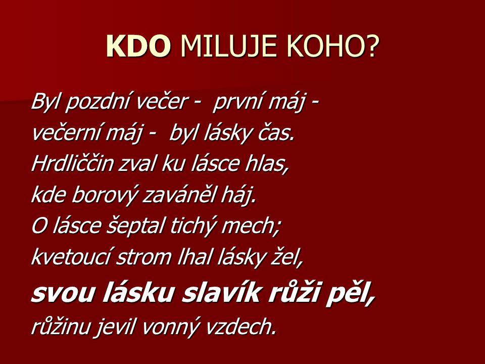 Karel Hynek Mácha (1810 – 1836) český básník a prozaik, představitel českého romantismu a zakladatel moderní české poeziečeskýbásníkprozaikromantismu lyrickoepická skladba Máj (1836)Máj1836 tvůrce českého jambu: xX │ xX
