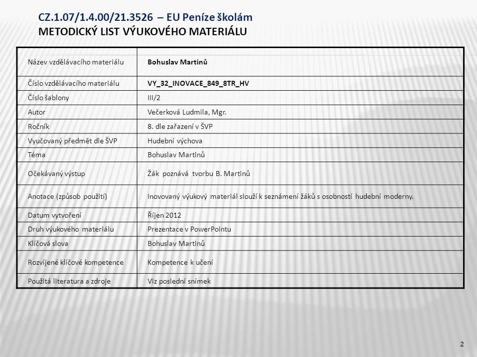 Název vzdělávacího materiáluBohuslav Martinů Číslo vzdělávacího materiáluVY_32_INOVACE_849_8TR_HV Číslo šablonyIII/2 AutorVečerková Ludmila, Mgr.