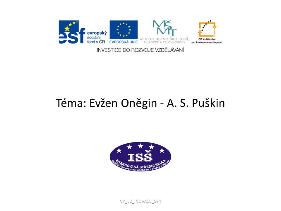 VY_32_INOVACE_584 Téma: Evžen Oněgin - A. S. Puškin