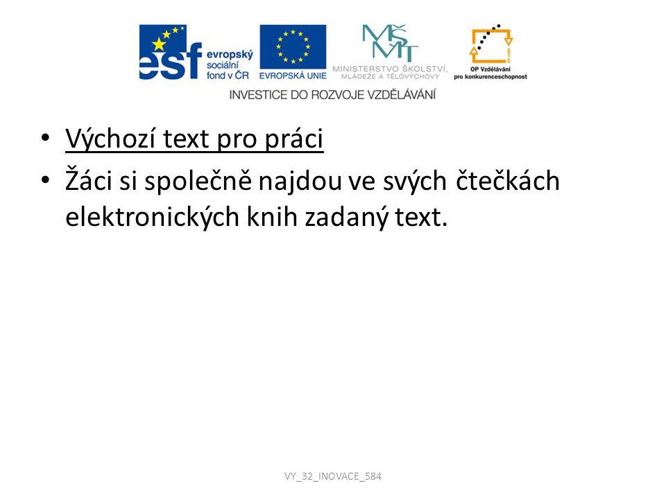 Výchozí text pro práci Žáci si společně najdou ve svých čtečkách elektronických knih zadaný text. VY_32_INOVACE_584