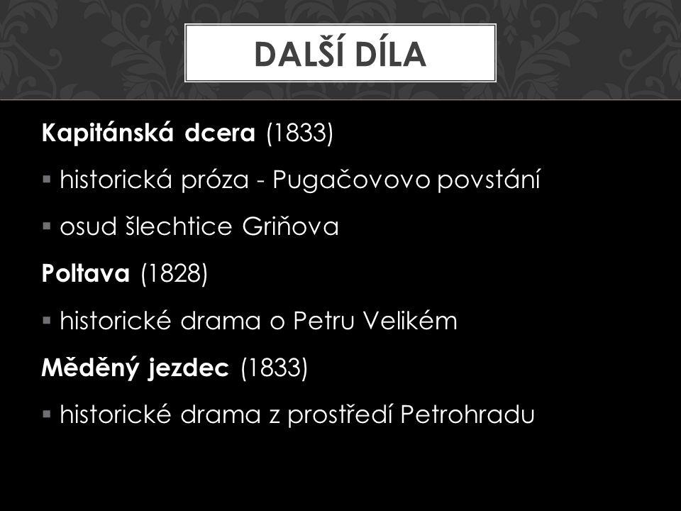 Kapitánská dcera (1833)  historická próza - Pugačovovo povstání  osud šlechtice Griňova Poltava (1828)  historické drama o Petru Velikém Měděný jez