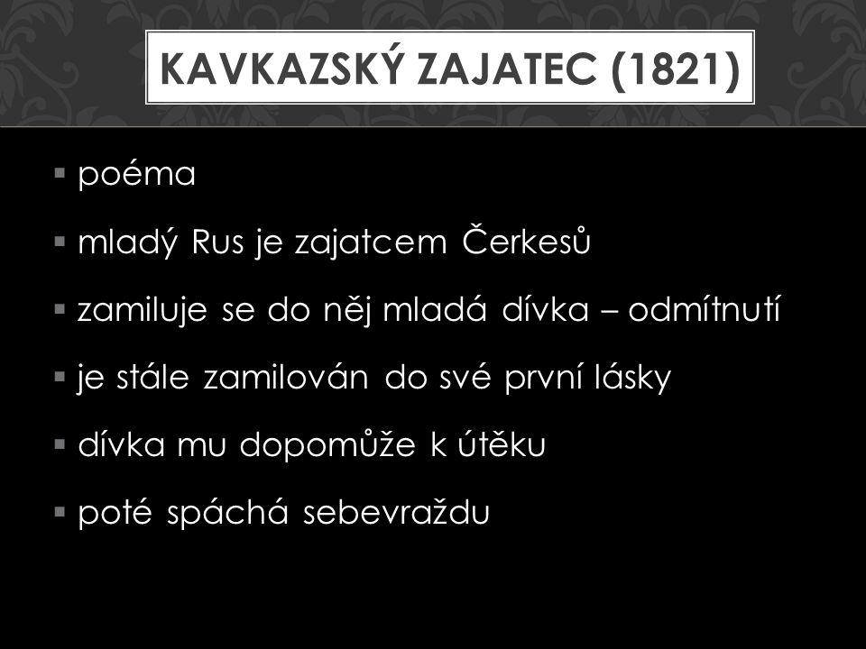  poéma  mladý Rus je zajatcem Čerkesů  zamiluje se do něj mladá dívka – odmítnutí  je stále zamilován do své první lásky  dívka mu dopomůže k útě