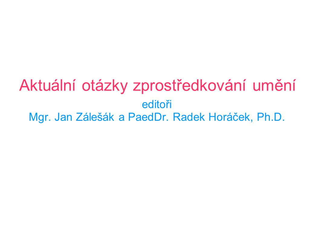 Mgr.Jan Zálešák PaedDr. Studia: 1998-2003 Universita Hradec Králové ( Čj-Vv); od r.