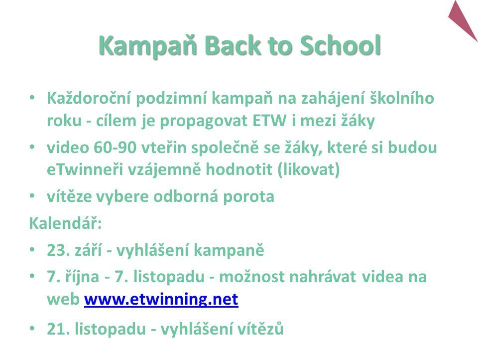 Kampaň Back to School Každoroční podzimní kampaň na zahájení školního roku - cílem je propagovat ETW i mezi žáky video 60-90 vteřin společně se žáky, které si budou eTwinneři vzájemně hodnotit (likovat) vítěze vybere odborná porota Kalendář: 23.