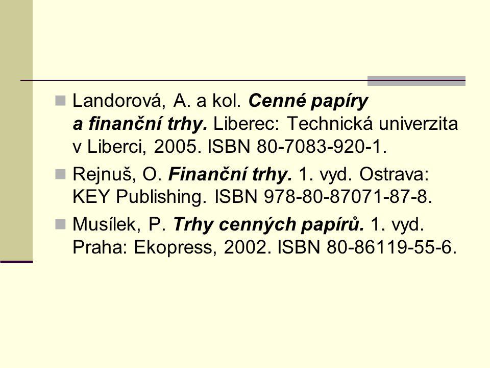 Landorová, A. a kol. Cenné papíry a finanční trhy. Liberec: Technická univerzita v Liberci, 2005. ISBN 80-7083-920-1. Rejnuš, O. Finanční trhy. 1. vyd