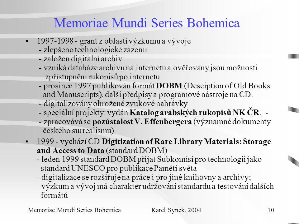 Memoriae Mundi Series Bohemica 1997-1998 - grant z oblasti výzkumu a vývoje - zlepšeno technologické zázemí - založen digitální archiv - vzniká databáze archivu na internetu a ověřovány jsou možnosti zpřístupnění rukopisů po internetu - prosinec 1997 publikován formát DOBM (Desciption of Old Books and Manuscripts), další předpisy a programové nástroje na CD.