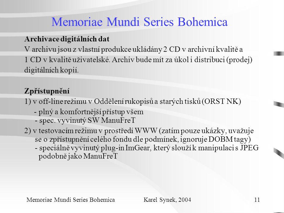 Memoriae Mundi Series Bohemica Archivace digitálních dat V archivu jsou z vlastní produkce ukládány 2 CD v archivní kvalitě a 1 CD v kvalitě uživatelské.