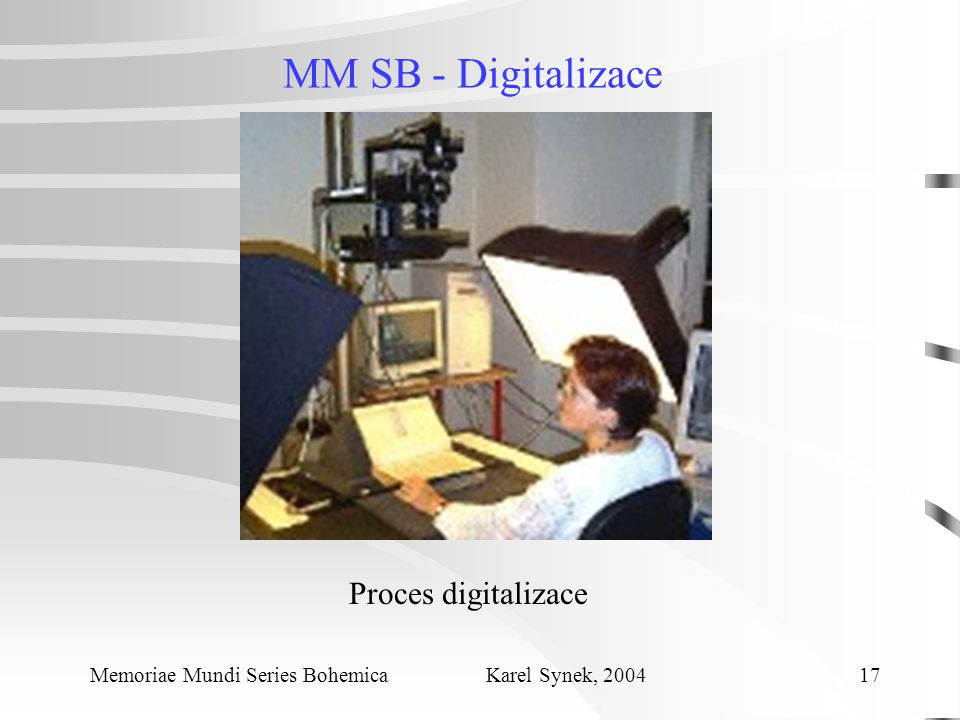 MM SB - Digitalizace Memoriae Mundi Series Bohemica Karel Synek, 2004 17 Proces digitalizace