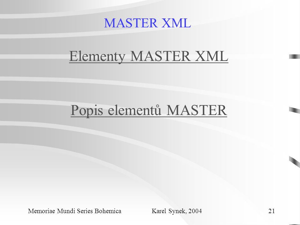 MASTER XML Memoriae Mundi Series Bohemica Karel Synek, 2004 21 Elementy MASTER XML Popis elementů MASTER
