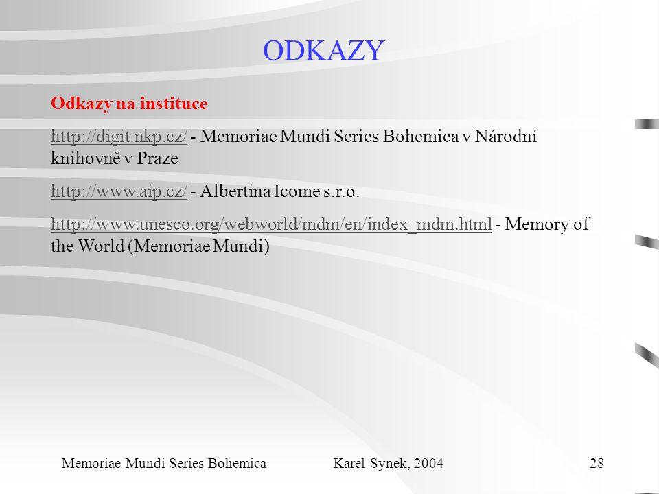 ODKAZY Memoriae Mundi Series Bohemica Karel Synek, 2004 28 Odkazy na instituce http://digit.nkp.cz/http://digit.nkp.cz/ - Memoriae Mundi Series Bohemica v Národní knihovně v Praze http://www.aip.cz/http://www.aip.cz/ - Albertina Icome s.r.o.