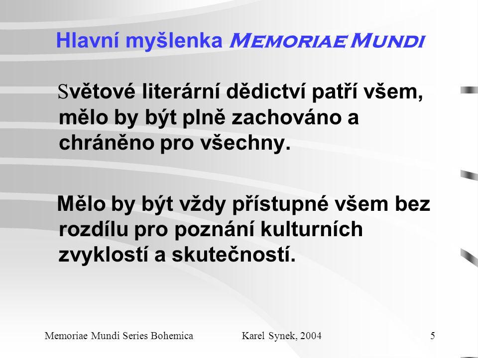 Hlavní myšlenka Memoriae Mundi S větové literární dědictví patří všem, mělo by být plně zachováno a chráněno pro všechny.