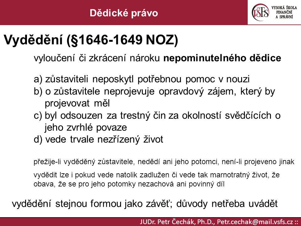JUDr. Petr Čechák, Ph.D., Petr.cechak@mail.vsfs.cz :: Dědické právo Vydědění (§1646-1649 NOZ) vyloučení či zkrácení nároku nepominutelného dědice a) z