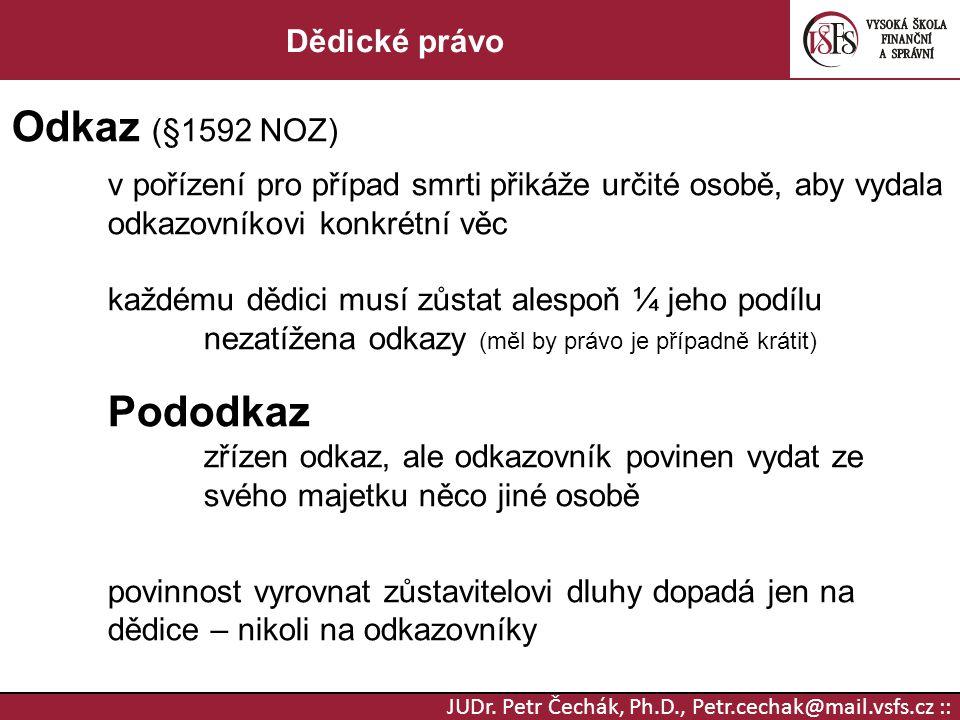 JUDr. Petr Čechák, Ph.D., Petr.cechak@mail.vsfs.cz :: Dědické právo Odkaz (§1592 NOZ) v pořízení pro případ smrti přikáže určité osobě, aby vydala odk