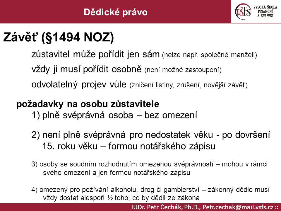 JUDr. Petr Čechák, Ph.D., Petr.cechak@mail.vsfs.cz :: Dědické právo Závěť (§1494 NOZ) zůstavitel může pořídit jen sám (nelze např. společně manželi) v