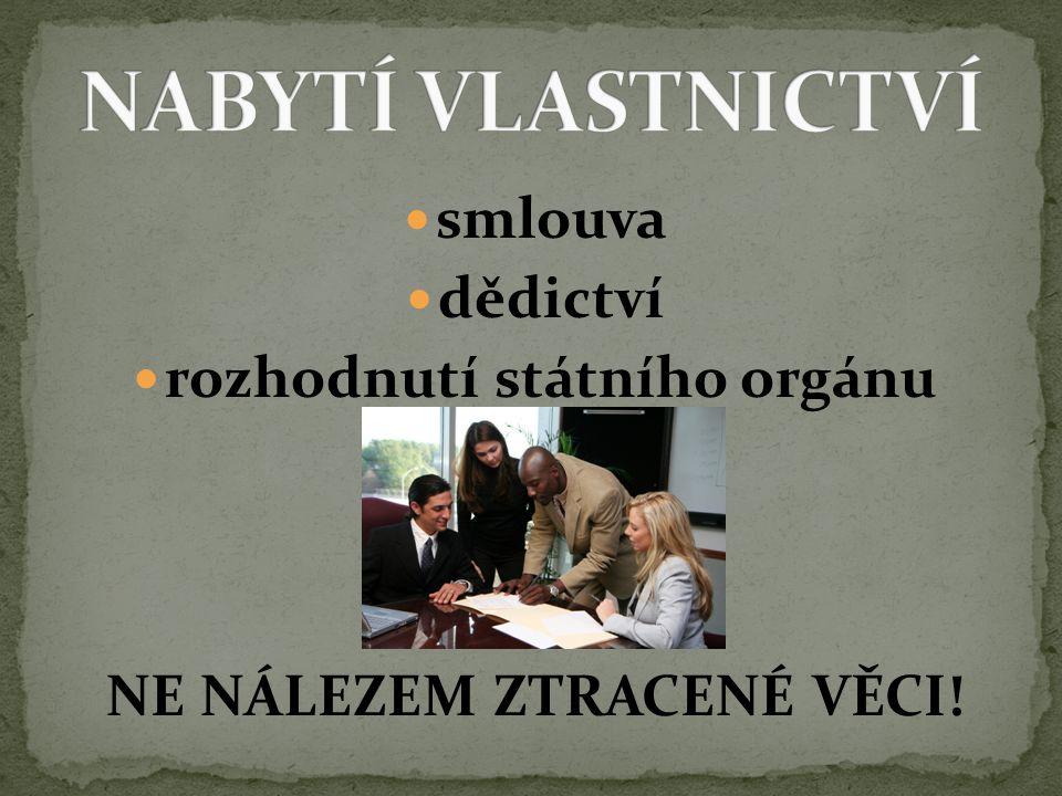 smlouva dědictví rozhodnutí státního orgánu NE NÁLEZEM ZTRACENÉ VĚCI!