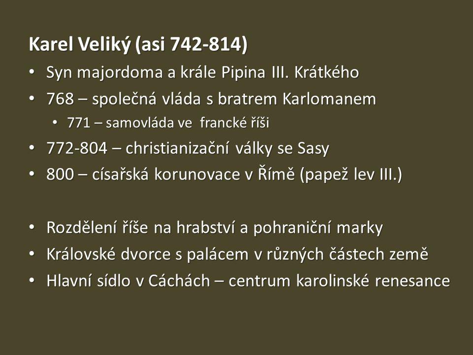 Karel Veliký (asi 742-814) Syn majordoma a krále Pipina III. Krátkého Syn majordoma a krále Pipina III. Krátkého 768 – společná vláda s bratrem Karlom