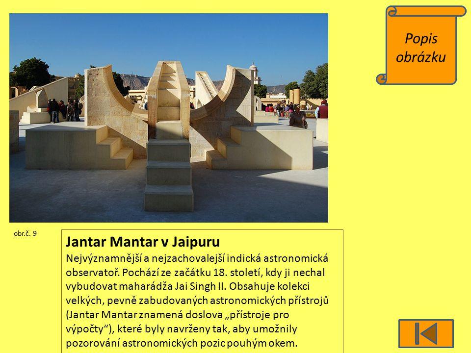 Popis obrázku obr.č. 9 Jantar Mantar v Jaipuru Nejvýznamnější a nejzachovalejší indická astronomická observatoř. Pochází ze začátku 18. století, kdy j