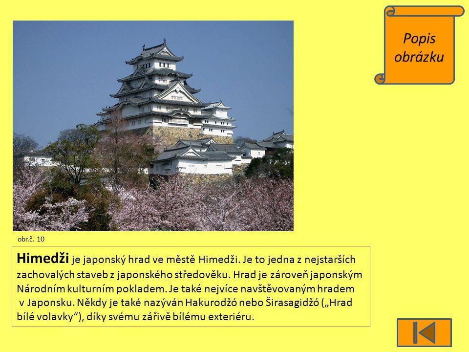 Popis obrázku obr.č. 10 Himedži je japonský hrad ve městě Himedži. Je to jedna z nejstarších zachovalých staveb z japonského středověku. Hrad je zárov